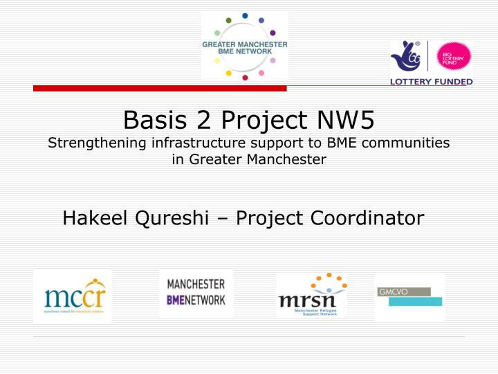 Basis 2 project nw5 strengthening infrastructure support to bme communities in greater manchester2
