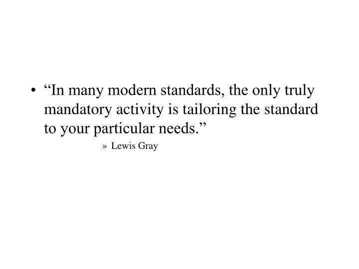 """""""In many modern standards, the only truly mandatory activity is tailoring the standard to your particular needs."""""""