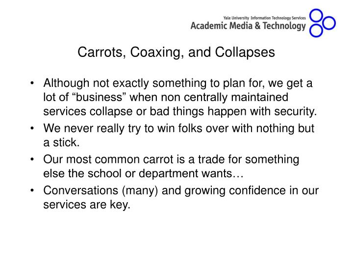 Carrots, Coaxing, and Collapses