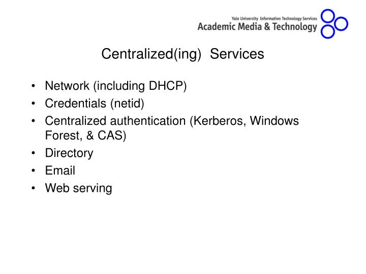 Centralized(ing)  Services