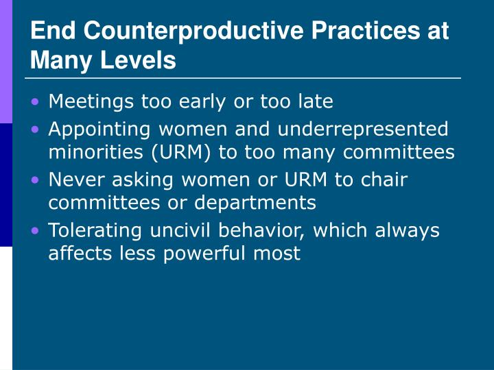 End Counterproductive Practices at  Many Levels