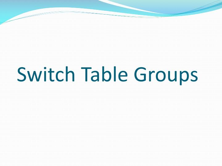 Switch Table Groups