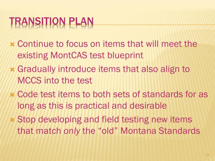 Continue to focus on items that will meet the existing MontCAS test blueprint