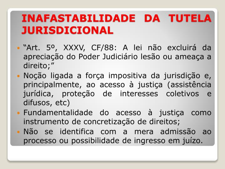 """""""Art. 5º, XXXV, CF/88: A lei não excluirá da apreciação do Poder Judiciário lesão ou ameaça a direito;"""""""