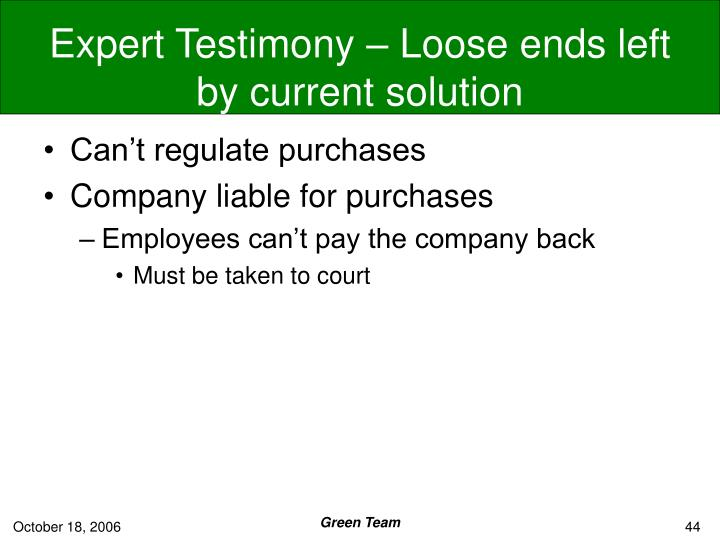 Expert Testimony – Loose ends left by current solution
