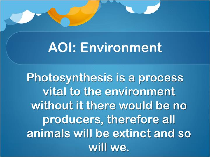 Photosynthesis is a process vital to the environment without it there would be no producers, therefore all animals will be extinct and so will we.