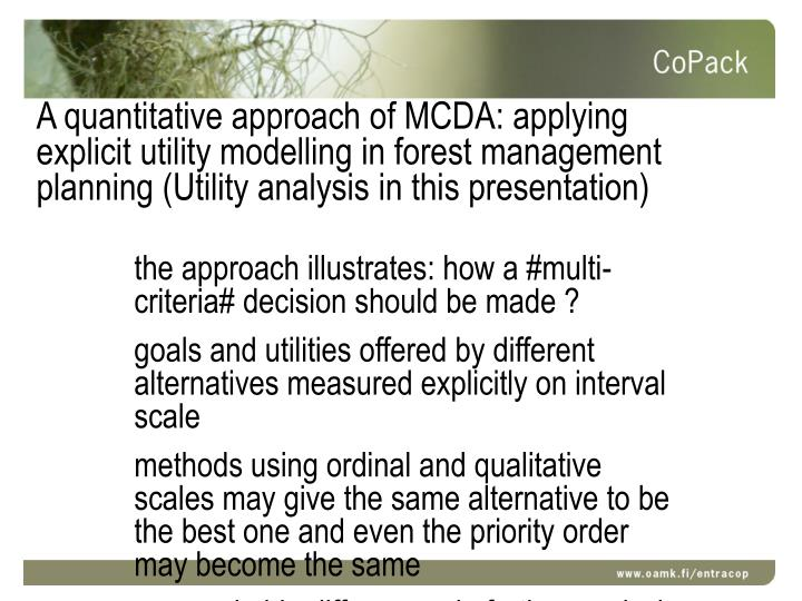 A quantitative approach of MCDA: applying explicit utility modelling in forest management planning (Utility analysis in this presentation)