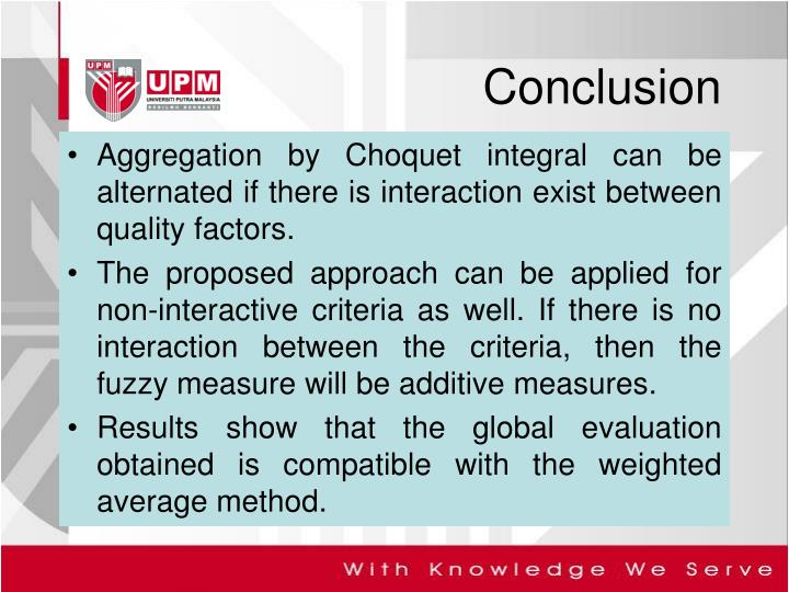Aggregation by Choquet integral can be alternated if there is interaction exist between quality factors.