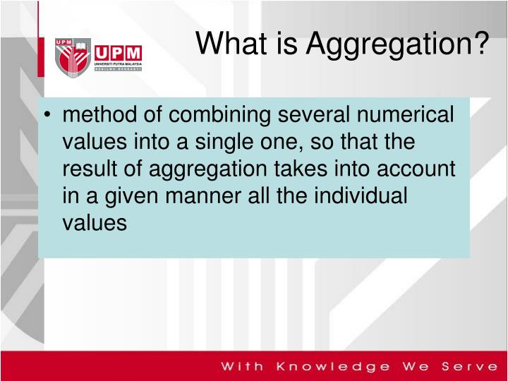 method of combining several numerical values into a single one, so that the result of aggregation takes into account in a given manner all the individual values