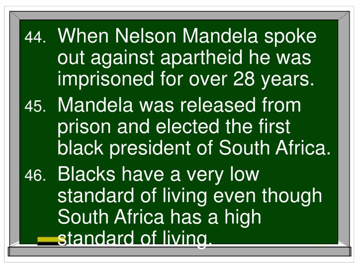 When Nelson Mandela spoke out against apartheid he was imprisoned for over 28 years.