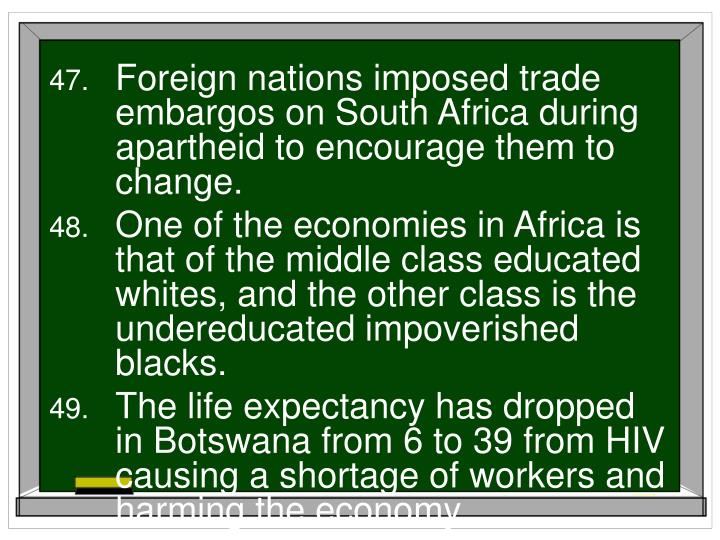 Foreign nations imposed trade embargos on South Africa during apartheid to encourage them to change.