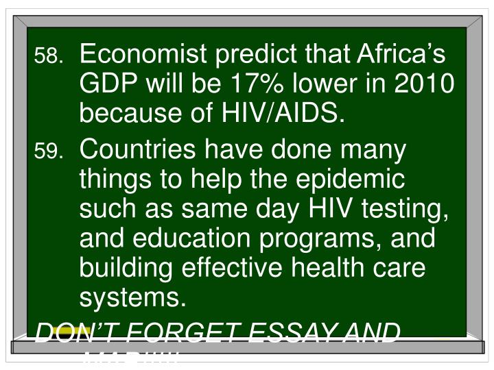 Economist predict that Africa's GDP will be 17% lower in 2010 because of HIV/AIDS.