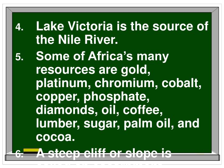 Lake Victoria is the source of the Nile River.