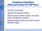 graphical solution only practical for 2d pbs