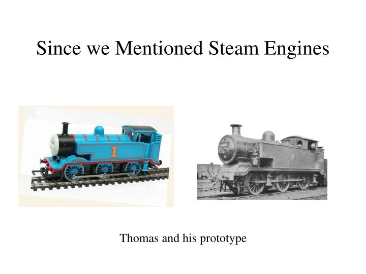 Since we Mentioned Steam Engines