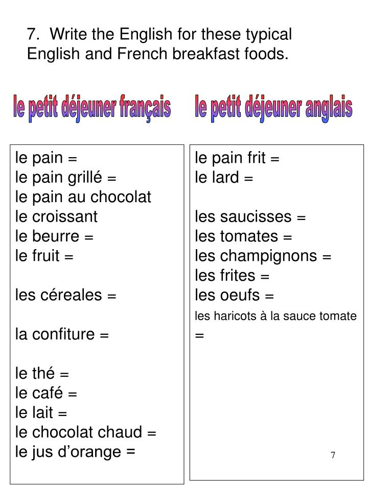 7.  Write the English for these typical English and French breakfast foods.