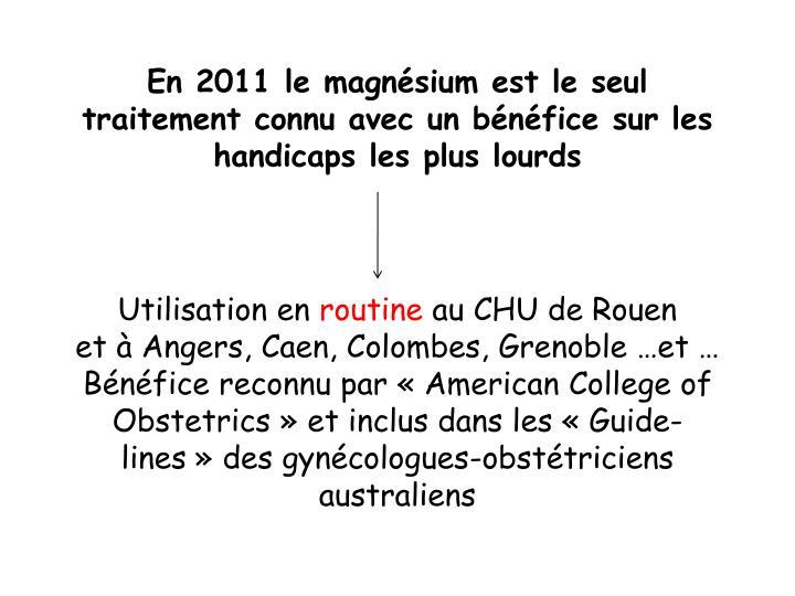 En 2011 le magnésium est le seul traitement connu avec un bénéfice sur les handicaps les plus lourds