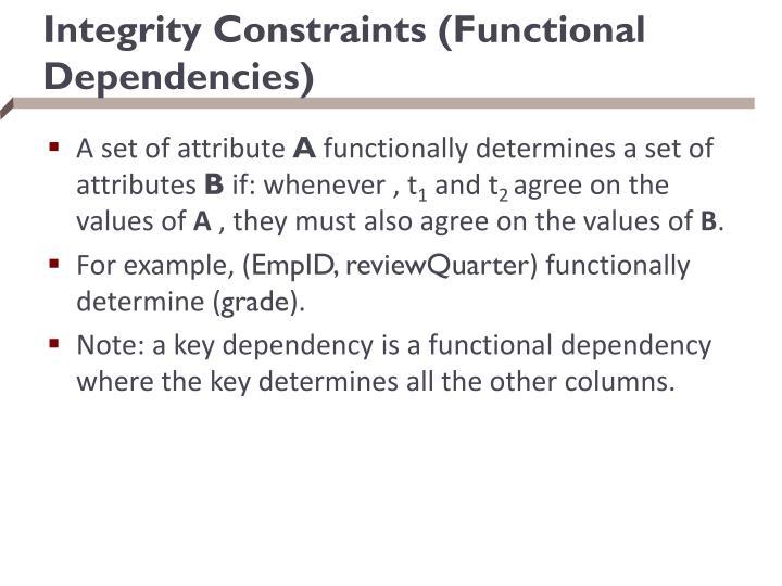 Integrity Constraints (Functional Dependencies)
