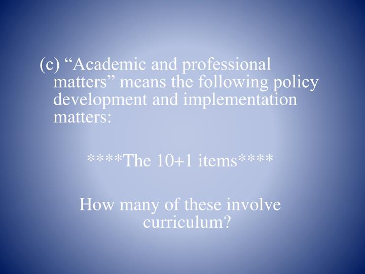 """(c) """"Academic and professional matters"""" means the following policy development and implementation matters:"""