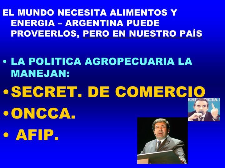 EL MUNDO NECESITA ALIMENTOS Y ENERGIA – ARGENTINA PUEDE PROVEERLOS,