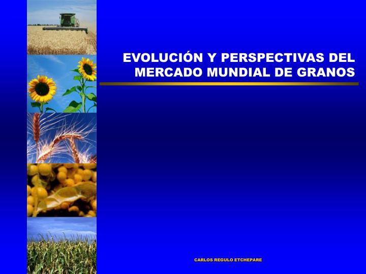 EVOLUCIÓN Y PERSPECTIVAS DEL MERCADO MUNDIAL DE GRANOS