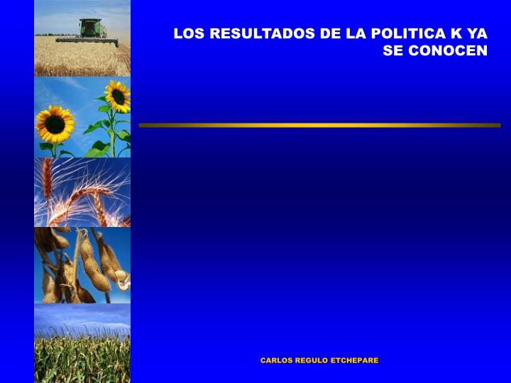 LOS RESULTADOS DE LA POLITICA K YA SE CONOCEN