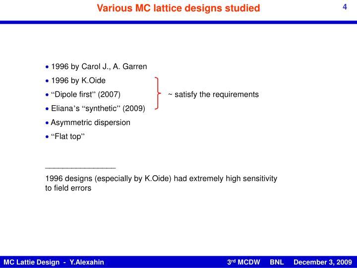 Various MC lattice designs studied