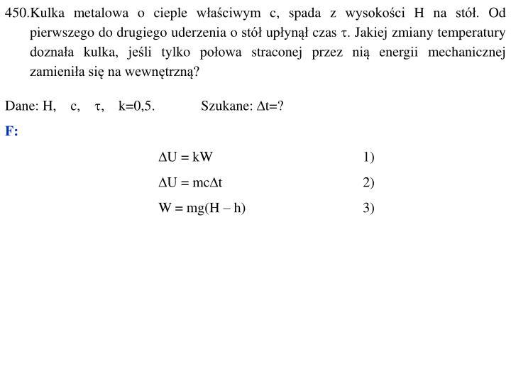 450.Kulka metalowa o cieple właściwym c, spada z wysokości H na stół. Od pierwszego do drugiego uderzenia o stół upłynął czas