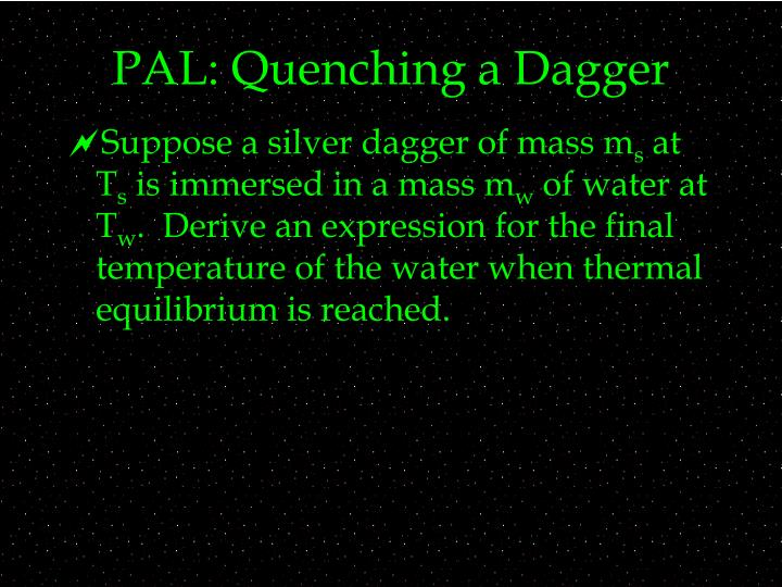 PAL: Quenching a Dagger