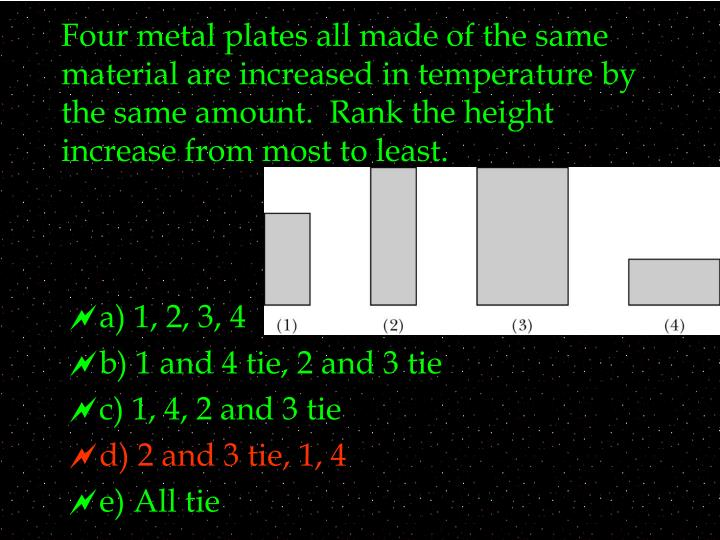 Four metal plates all made of the same material are increased in temperature by the same amount.  Rank the height increase from most to least.