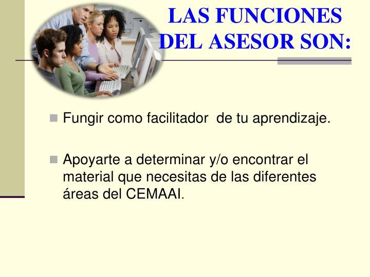 LAS FUNCIONES  DEL ASESOR SON: