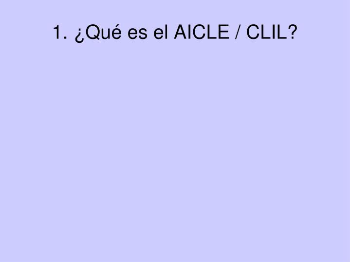 1. ¿Qué es el AICLE / CLIL?