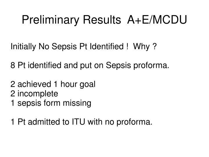 Preliminary Results  A+E/MCDU