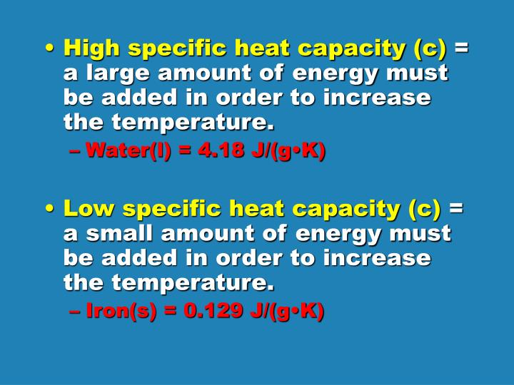 High specific heat capacity (c)