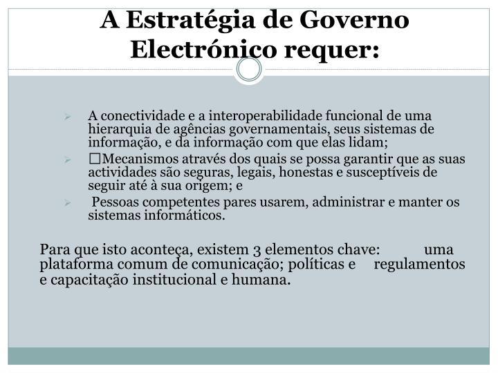 A Estratégia de Governo Electrónico requer: