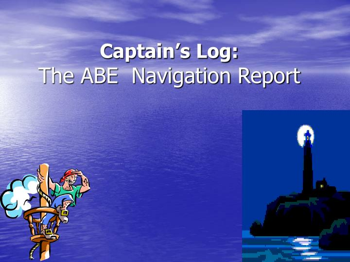 Captain s log the abe navigation report
