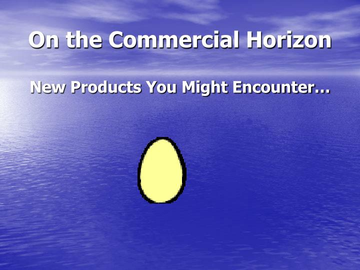 On the Commercial Horizon