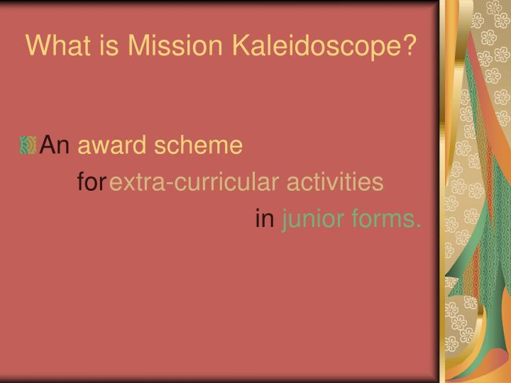 What is mission kaleidoscope