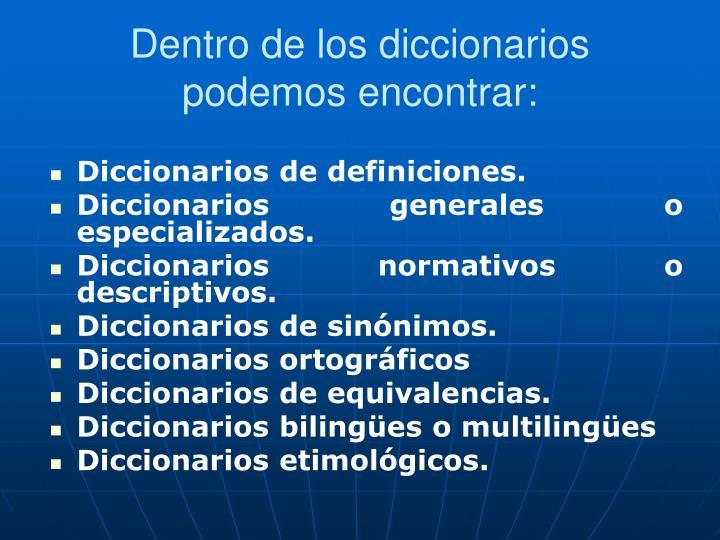 Dentro de los diccionarios podemos encontrar: