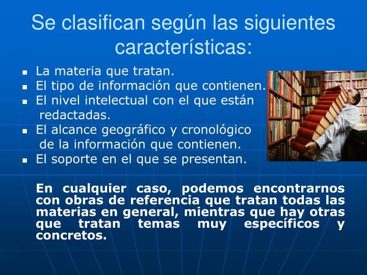 Se clasifican según las siguientes características: