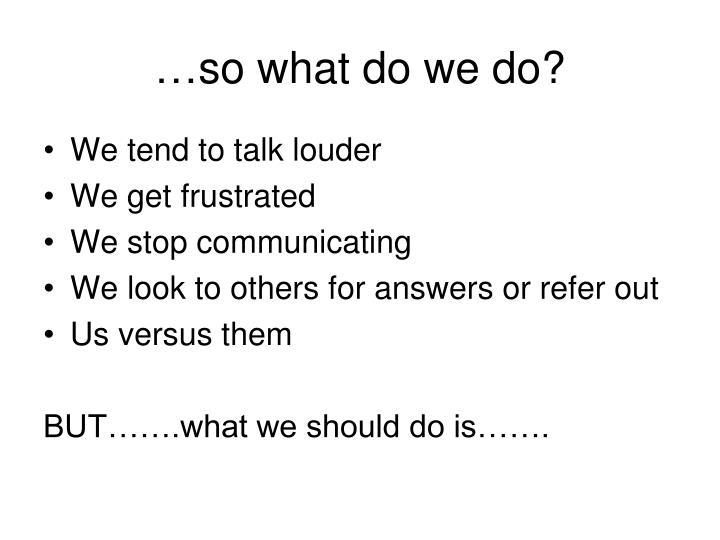 …so what do we do?