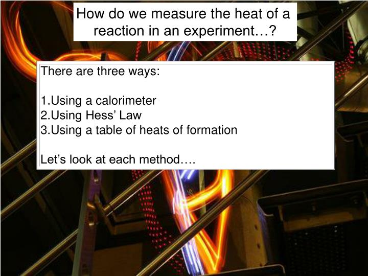 How do we measure the heat of a