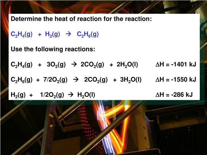 Determine the heat of reaction for the reaction: