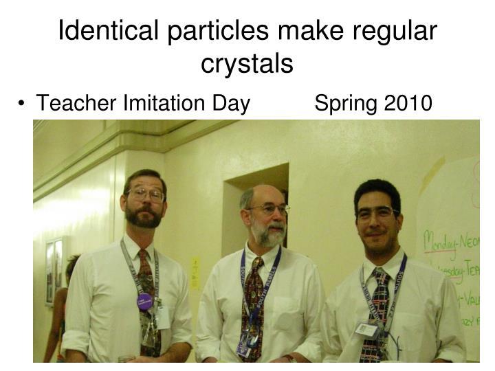 Identical particles make regular crystals