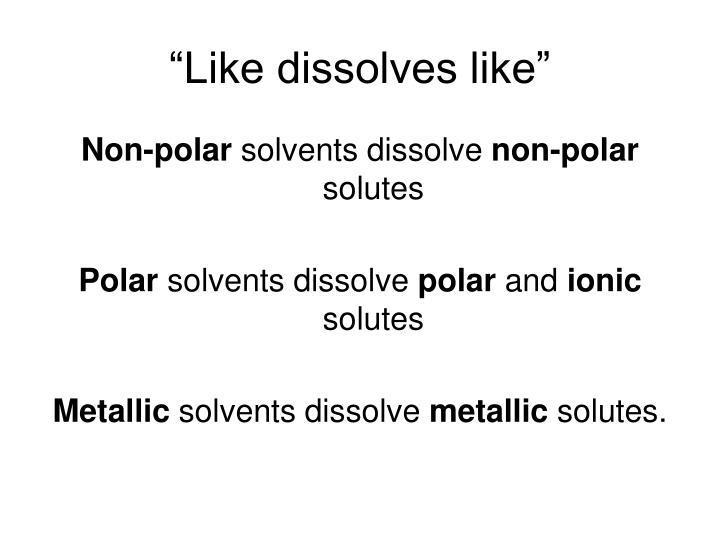 """""""Like dissolves like"""""""