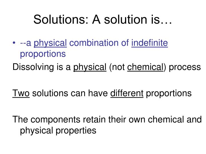 Solutions: A solution is…