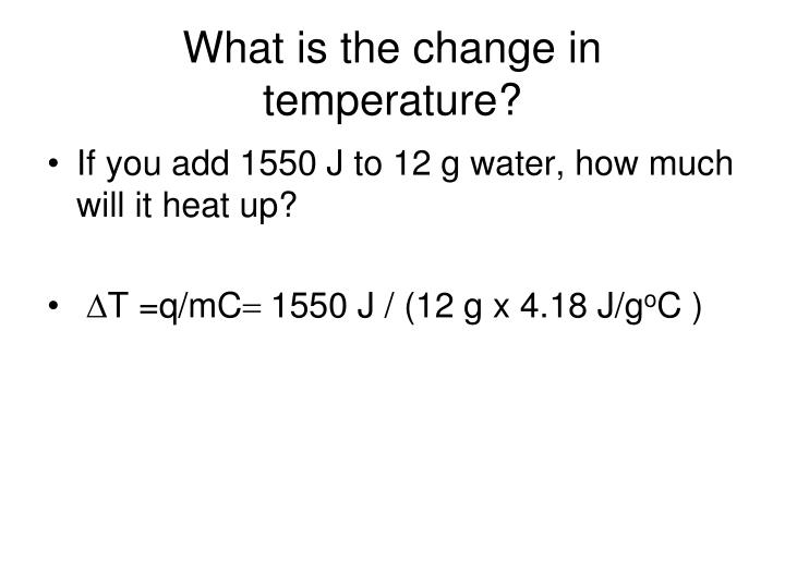What is the change in temperature?
