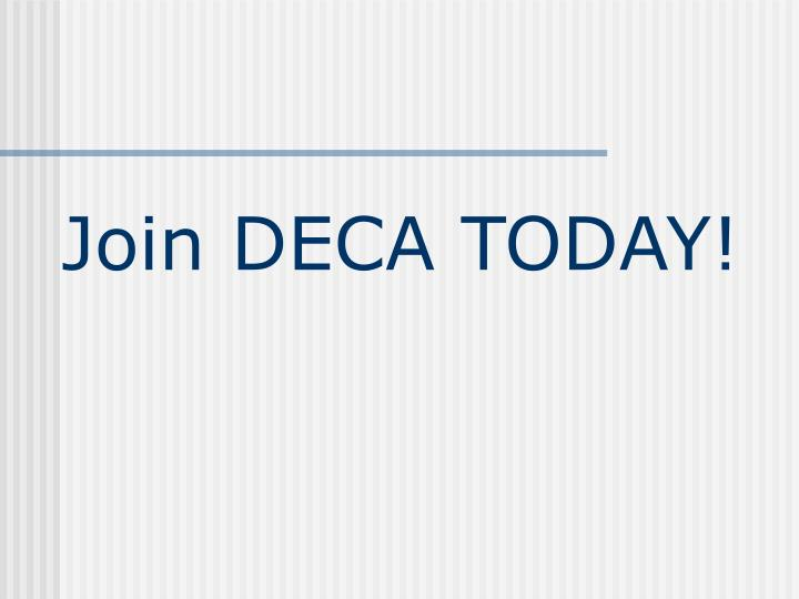 Join DECA TODAY!