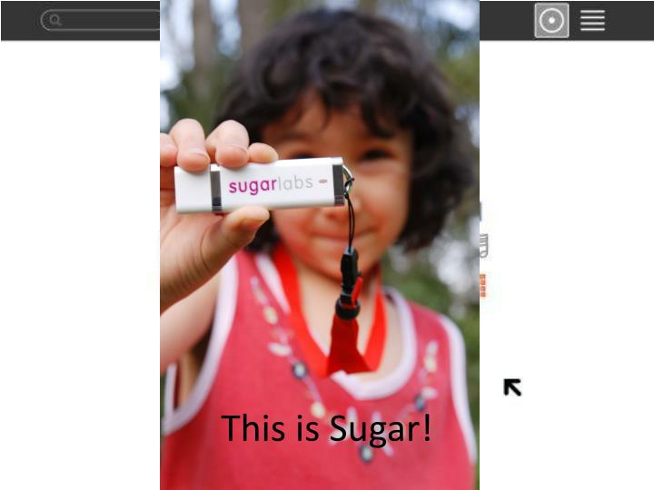 This is Sugar!
