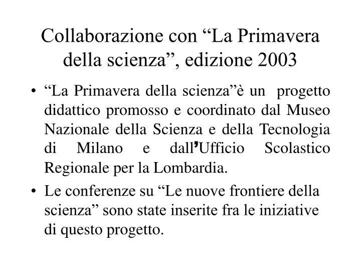 """Collaborazione con """"La Primavera della scienza"""", edizione 2003"""